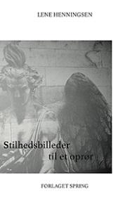 Stilhedsbilleder til et oprør - digte og fotografier